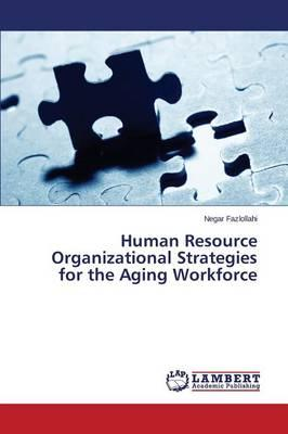 Human Resource Organizational Strategies for the Aging Workforce
