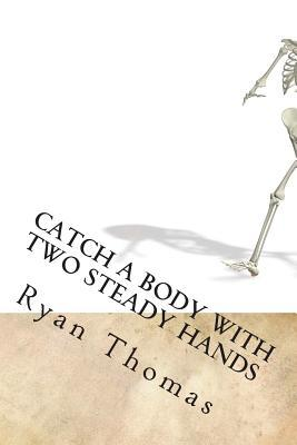Catch a Body With Two Steady Hands