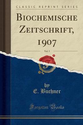 Biochemische Zeitschrift, 1907, Vol. 5 (Classic Reprint)