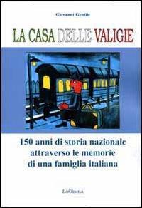 La casa delle valigie. 150 anni di storia nazionale attraverso le memorie di una famiglia italiana