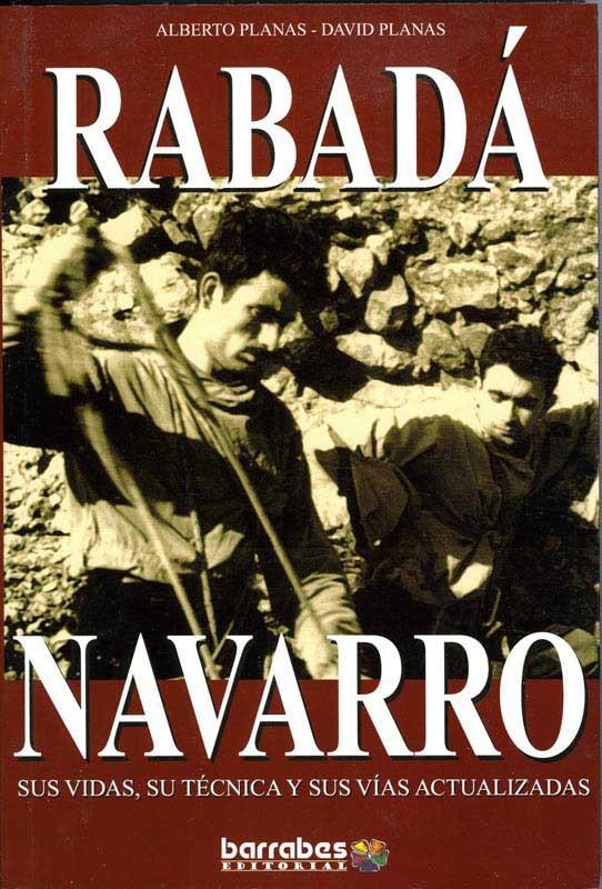 Rabadá y Navarro. Sus vidas. Su técnicas y sus vías actualizadas