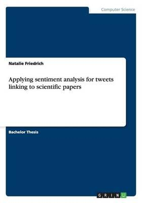 Applying sentiment analysis for tweets linking to scientific papers