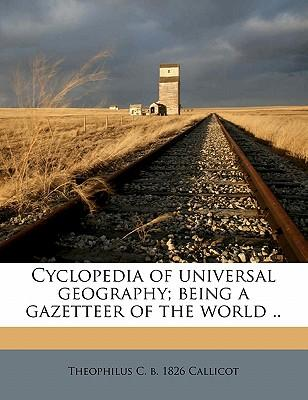 Cyclopedia of Universal Geography; Being a Gazetteer of the World ..