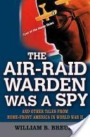 The Air Raid Warden Was a Spy