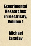 Experimental Researches in Electricity, Volume 1 Experimental Researches in Electricity