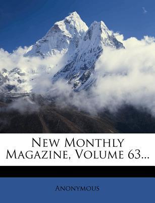 New Monthly Magazine, Volume 63...