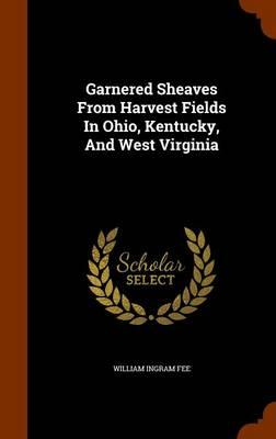 Garnered Sheaves from Harvest Fields in Ohio, Kentucky, and West Virginia