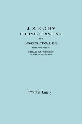 J.S. Bach's Original Hymn-Tunes for Congregational Use. (Facsimile 1922)