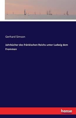 Jahrbücher des fränkischen Reichs unter Ludwig dem Frommen