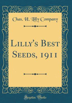 Lilly's Best Seeds, 1911 (Classic Reprint)
