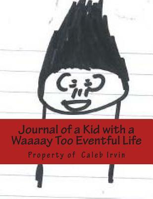 Journal of a Kid With a Waaaay Too Eventful Life