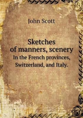 Sketches of Manners, Scenery in the French Provinces, Switzerland, and Italy.