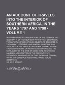 An Account of Travels Into the Interior of Southern Africa, in the Years 1797 and 1798; Including Cursory Observations On