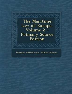 The Maritime Law of Europe, Volume 2 - Primary Source Edition