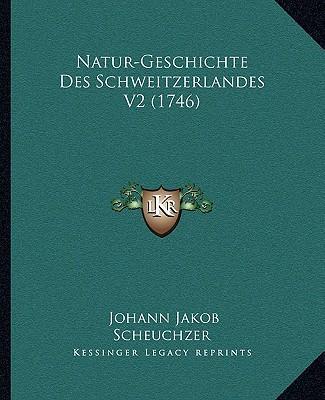 Natur-Geschichte Des Schweitzerlandes V2 (1746)