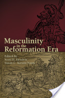 Masculinity in the Reformation Era