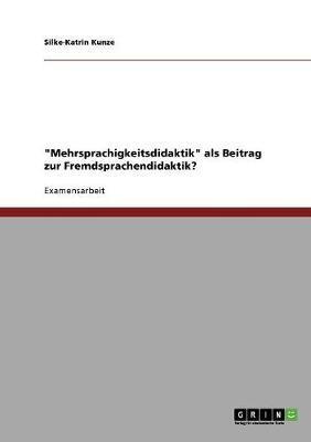 """""""Mehrsprachigkeitsdidaktik"""" als Beitrag zur Fremdsprachendidaktik?"""