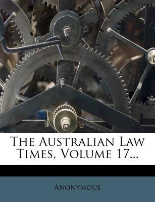 The Australian Law Times, Volume 17...