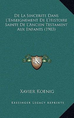 de La Sincerite Dans L'Enseignement de L'Histoire Sainte de L'Ancien Testament Aux Enfants (1903)