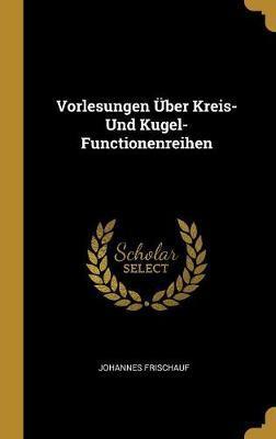 Vorlesungen Über Kreis- Und Kugel-Functionenreihen