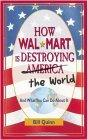 How Wal-Mart is Destroying America and The World and What You Can Do About It
