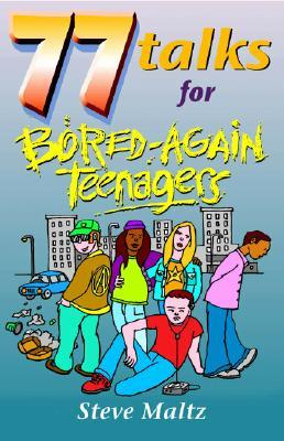 77 Talks for Bored-Again Teenagers