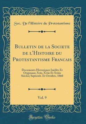 Bulletin de la Société de l'Histoire du Protestantisme Français, Vol. 9