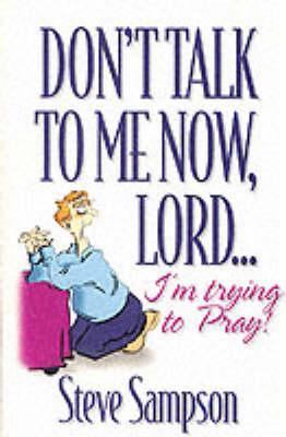 Don't Talk to Me Now, Lord.I'm Trying to Pray