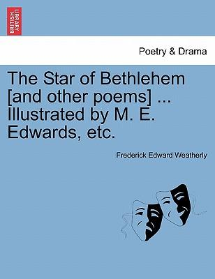 The Star of Bethlehem [and other poems] ... Illustrated by M. E. Edwards, etc.