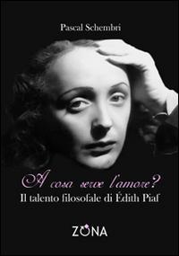 A cosa serve l'amore? Il talento filosofale di Edith Piaf