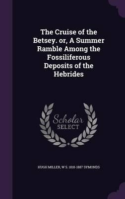 The Cruise of the Betsey. Or, a Summer Ramble Among the Fossiliferous Deposits of the Hebrides