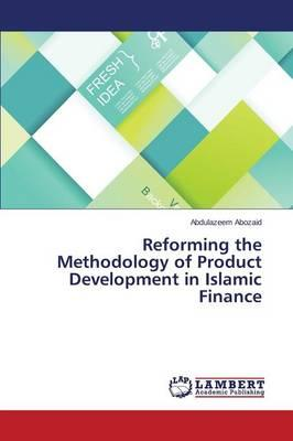 Reforming the Methodology of Product Development in Islamic Finance
