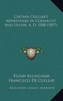 Captain Cuellar's Adventures in Connacht and Ulster, A. D. 1588 (1897)