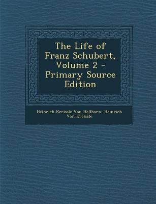 The Life of Franz Schubert, Volume 2 - Primary Source Edition