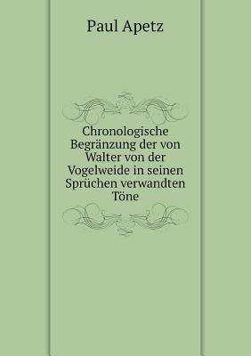 Chronologische Begranzung Der Von Walter Von Der Vogelweide in Seinen Spruchen Verwandten Tone