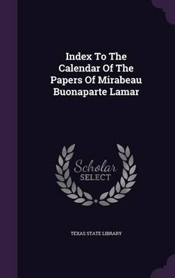 Index to the Calendar of the Papers of Mirabeau Buonaparte Lamar