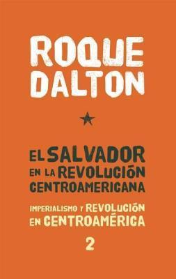 El Salvador en la revolucion centroamericana / El Salvador in the Central American Revolution