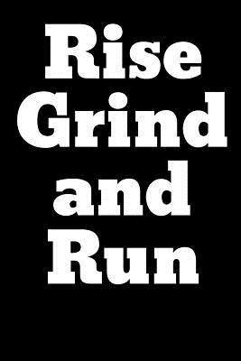Rise Grind and Run