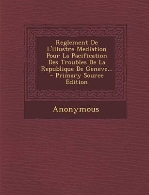 Reglement de L'Illustre Mediation Pour La Pacification Des Troubles de La Republique de Geneve.