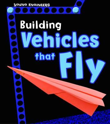 Building Vehicles That Fly (Young Explorer