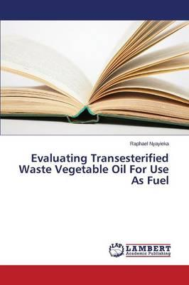 Evaluating Transesterified Waste Vegetable Oil For Use As Fuel