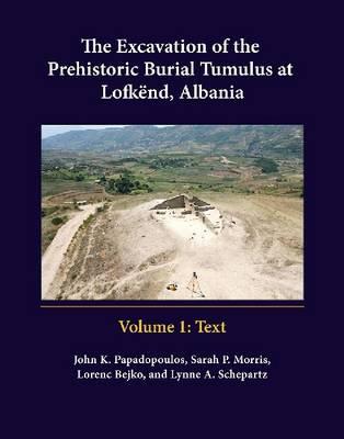 The Excavation of the Prehistoric Burial Tumulus at Lofkënd, Albania