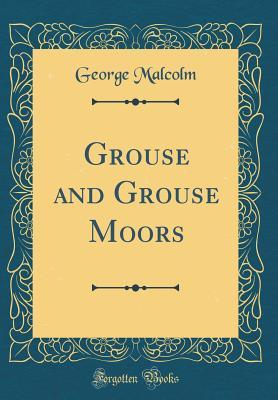 Grouse and Grouse Moors (Classic Reprint)