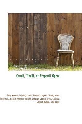 Catulli, Tibulli, Et Propertii Opera