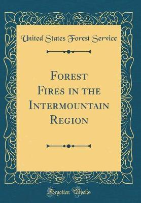 Forest Fires in the Intermountain Region (Classic Reprint)