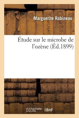 Etude Sur le Microbe de l'Ozene