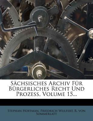 Sachsisches Archiv Fur Burgerliches Recht Und Prozess, Volume 15...