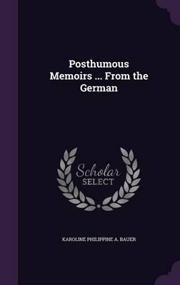 Posthumous Memoirs ... from the German