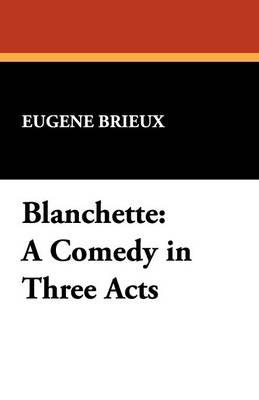 Blanchette a Comedy in Three Acts