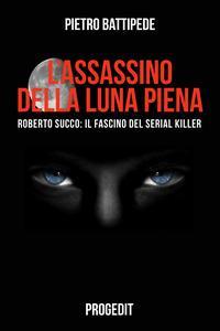 L'assassino della luna piena. Roberto Succo
